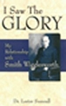 I Saw the Glory-My Relationship with Smith Wigglesworth-DVD