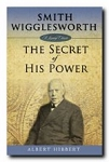 Smith Wigglesworth: The Secret of His Power