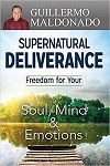 Supernatural Deliverance: Freedom For Your Soul Mind And Emotion