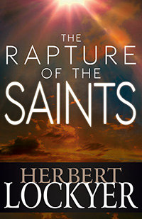 Rapture Of The Saints by Herbert Lockyer Rapture Of The Saints