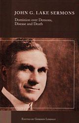 John G Lake Sermons On Dominion Over Demons, Disease