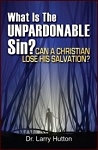 What is the Unpardonable Sin?: Can a Christian Lose His Salvation
