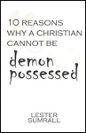 10 Reasons Why a Christian Cannot Be Demon Possessed