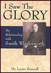 I Saw the Glory: My Relationship with Smith Wigglesworth MP3