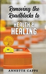 Removing the Roadblocks to Health & Healing