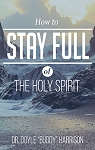 How to Stay Full of the Holy Spirit