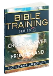 Crossing Over into the Promised Land: Bible Training Series Vol.3