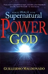 How To Walk In The Supernatural Power Of God