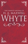 Complete Writings Of H.A. Maxwell Whyte