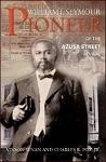 William J Seymour: Pioneer Of the Azusa Street Revival