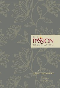 Passion Translation New Testament With Psalms, Proverbs & Song Of Songs