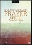 What Jesus Taught About Prayer CD Series