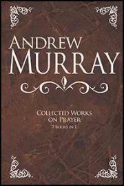 Andrew Murray: Collected Works on Prayer (7 in 1)