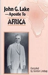 John G Lake: Apostle To Africa