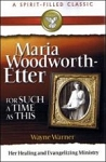 Maria Woodworth-Etter For Such A Time As This