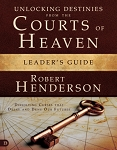 Unlocking Destinies From The Courts Of Heaven Leader's Guide
