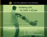 Knowing God as Your Father CD Series